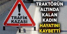 Traktörün altında kalan Nefise Özkan hayatını kaybetti