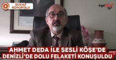Ahmet Deda ile Sesli Köşe: Dolu felaketinin ardından