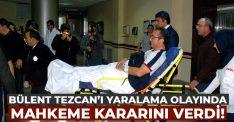 CHP'li Tezcan'ı silahlı yaralama olayında mahkeme kararını verdi!