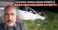 Kazada yaralanan sürücü Murat Gökbayrak hayatını kaybetti!