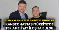 Almanya'da 4 ayrı ameliyat önerilen kanser hastası Türkiye'de tek ameliyat ile şifa buldu
