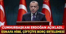 Cumhurbaşkanı Erdoğan açıkladı.. Esnafa hibe, çiftçiye borç ertelemesi