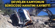 Devrilen kamyonun sürücüsü Mehmet Kahraman hayatını kaybetti