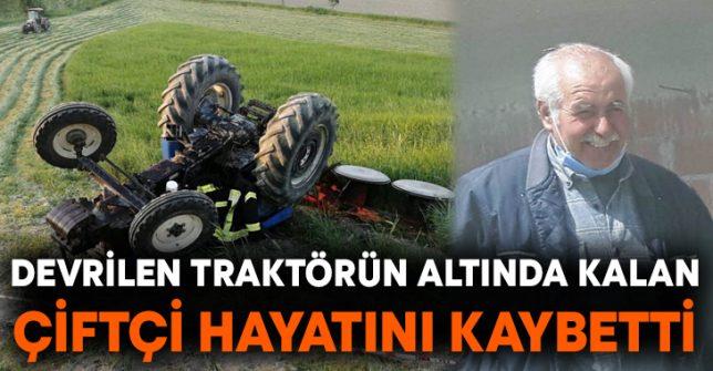 Devrilen traktörün altında kalan Hidayet Akkuzu hayatını kaybetti