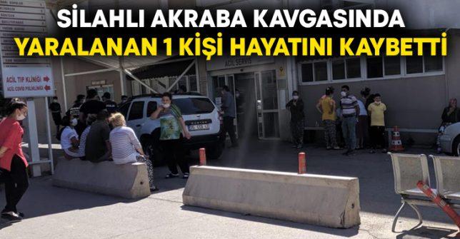 Silahlı akraba kavgasında yaralanan Cüneyt Elalmış hayatını kaybetti