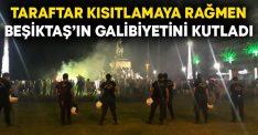 Taraftar kısıtlamaya rağmen Beşiktaş'ın galibiyetini kutladı