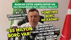 Başkan Çetin Denizlispor'un mali muhasebesini yaptı.. Göreve veda etti!