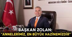 """Başkan Zolan; """"Annelerimiz, en büyük hazinemizdir"""""""