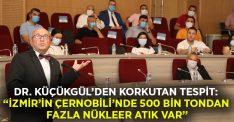 """Dr. Küçükgül'den korkutan tespit: """"İzmir'in Çernobili'nde 500 bin tondan fazla nükleer atık var"""""""