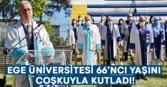 Ege Üniversitesi 66'ncı yaşını coşkuyla kutladı!