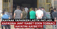 Kafasına jant isabet eden tornacı Mustafa Vural hayatını kaybetti!