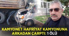 Kamyonet hafriyat kamyonuna çarptı.. Kazada Mustafa Kurt hayatını kaybetti!