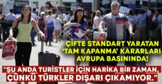 """""""Şu anda turistler için harika bir zaman, çünkü Türkler dışarı çıkamıyor."""""""