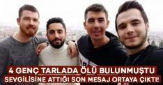 Tarlada ölü bulunan 4 gençten Serkan Zangal'ın sevgilisine attığı son mesaj ortaya çıktı!