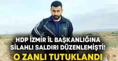 HDP İzmir İl Başkanlığına silahlı saldırı düzenlemişti! Onur Gencer tutuklandı