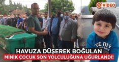 Havuza düşerek hayatını kaybeden Mustafa Burak Evren son yolculuğuna uğurlandı!