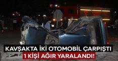 Kavşakta iki otomobil çarpıştı.. 1 kişi ağır yaralandı!