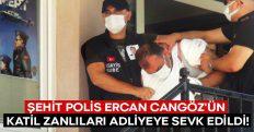 Şehit Polis Ercan Cangöz'ün katil zanlıları adliyeye sevk edildi!