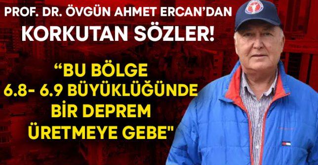 """Prof. Dr. Övgün Ahmet Ercan'dan korkutan sözler! """"Bu bölge, 6.8- 6.9 büyüklüğünde bir deprem üretmeye gebe"""""""