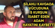 Silahlı kavgada vücuduna 5 kurşun isabet eden Süleyman Esen hayatını kaybetti