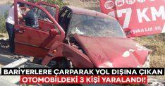 Bariyerlere çarparak yol dışına çıkan otomobildeki 3 kişi yaralandı!