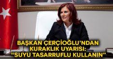 """Başkan Çerçioğlu'ndan kuraklık uyarısı: """"Suyu tasarruflu kullanın"""""""