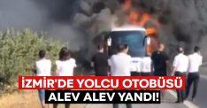 İzmir'de yolcu otobüsü alev alev yandı!
