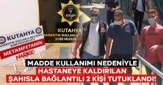 Madde kullanımı nedeniyle hastaneye kaldırılan şahısla bağlantılı 2 kişi tutuklandı!
