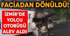 İzmir'de yolcu otobüsü alev aldı, faciadan dönüldü