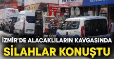 İzmir'de alacaklıların kavgasında silahlar konuştu