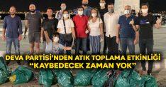 """DEVA Partisi'nden atık toplama etkinliği… """"Kaybedecek zaman yok"""""""