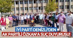 İYİ Parti Denizli'den AK Partili Cahit Özkan'a suç duyurusu!