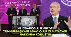 Kılıçdaroğlu İzmir'de Cumhurbaşkanı adayı olup olmayacağı hakkında konuştu!