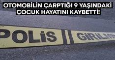 Otomobilin çarptığı 9 yaşındaki Sıraç Erbol hayatını kaybetti!