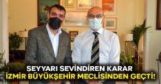 Seyyarı sevindiren karar İzmir büyükşehir meclisinden geçti!
