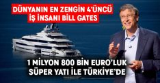 Dünyanın en zengin 4'üncü iş insanı Bill Gates Türkiye'de