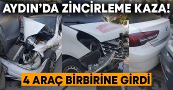 Aydın'da zincirleme kaza! 4 araç birbirine girdi