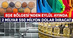 Ege Bölgesi'nden Eylül ayında 2 milyar 550 milyon dolar ihracat