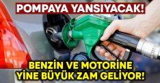 Benzine ve motorine yine büyük zam geliyor!