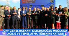 CHP Genel Başkanı Kılıçdaroğlu Muğla'da açılış ve temel atma törenine katıldı!