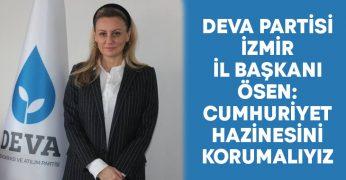 Deva Partisi İzmir İl Başkanı Ösen: Cumhuriyet hazinesini korumalıyız