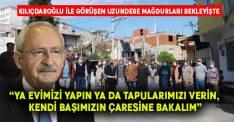 Kılıçdaroğlu ile görüşen Uzundere mağdurları bekleyişte
